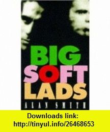 Big Soft Lads Pb (9780747277255) Alan Smith , ISBN-10: 0747277257  , ISBN-13: 978-0747277255 ,  , tutorials , pdf , ebook , torrent , downloads , rapidshare , filesonic , hotfile , megaupload , fileserve