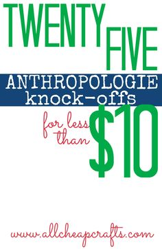 25 Anthropologie Knock-Offs That Cost Less Than $10! Many of them use materials that can be found at the dollar store.