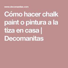 Cómo hacer chalk paint o pintura a la tiza en casa   Decomanitas