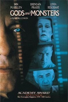 Gods and Monsters (1998)   The last days of Frankenstein director James Whale are explored.