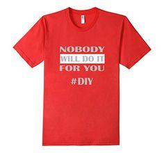 Men's Nobody Will Do It For You #DIY Tshirt 2XL Red Shuga... https://www.amazon.com/dp/B01LWN5I96/ref=cm_sw_r_pi_dp_x_4Uv6xb5NGKARK