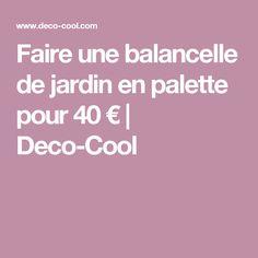 Faire une balancelle de jardin en palette pour 40 € | Deco-Cool