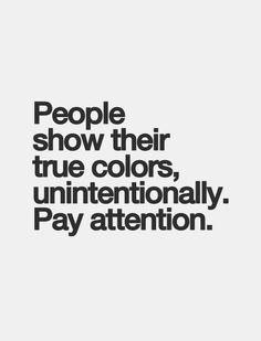 Ohhh yes they do. In the words they say, the things they do or rather the words they don't say and the things they don't do.pay attention to both. Motivacional Quotes, Life Quotes Love, Quotable Quotes, Words Quotes, Quotes To Live By, Sayings, Qoutes, Bipolar Quotes, Loyalty Quotes
