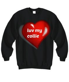 Everyone loves a Collie! But you know yours is the best! Let the world know with this great, comfy sweat shirt!  https://www.gearbubble.com/collieluv3