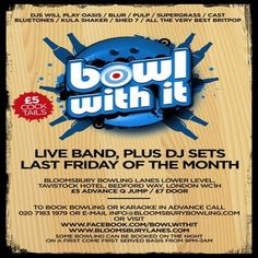 """Bowl With It at Bloomsbury Lanes, Basement of Tavistock Hotel, Bedford Way, London, WC1H 9EU, UK on July25, 2014 to July26, 2014 at 9:00pm to 3:00am. Expect plenty of Oasis, Blur, Supergrass, Verve, Stone Roses, Pulp, all the very biggest and best till 3am. """"The next best thing to the real thing!"""" - Isle of Wight Festival To book bowling or karaoke in advance call 020-7183-1979.  Category: Nightlife  Price: ADV. £5, Door £7"""