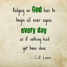 Every day reliance. #CSLewis
