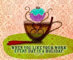 """Creativity is a joy, I am blessed that I have the ablitiTEA to share it. What my #Tea says to me December 17th, """"When you like your work every day is a holiday."""" - Frank Tyger.  Seasons Infusings to all!"""