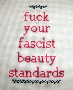 Fuck your fascist beauty standards
