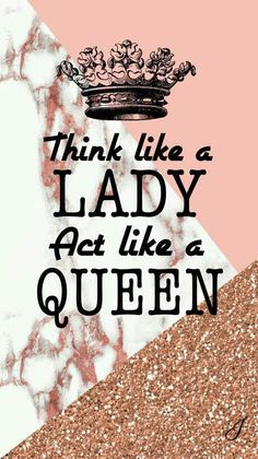 """👑 """"Think like a Lady, behave like a Queen."""" 👑 - 👑 """"Think like a Lady, behave like a Queen. Wallpaper Tumblr Lockscreen, Phone Wallpaper Quotes, Quote Backgrounds, Wallpaper Iphone Cute, Cute Wallpapers, Marble Wallpapers, Interesting Wallpapers, Perfect Wallpaper, Wallpaper Wallpapers"""
