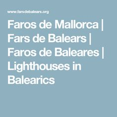 Faros de Mallorca | Fars de Balears | Faros de Baleares | Lighthouses in Balearics