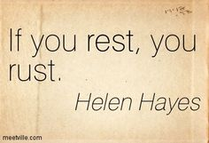 if you rest you rust quote -