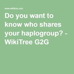Do you want to know who shares your haplogroup? - WikiTree G2G