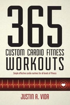 365 Custom Cardio Fitness Workouts: simple effective cardio routines for all levels of fitness