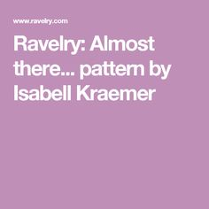Ravelry: Almost there... pattern by Isabell Kraemer