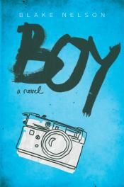 Junior Library Guild : Boy: A Novel by Blake Nelson