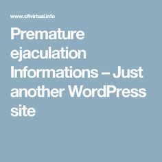 Premature ejaculation Informations – Just another WordPress site