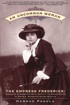 An Uncommon Woman - The Empress Frederick: Daughter of Queen Victoria, Wife of the Crown Prince of Prussia, Mother of Kaiser Wilhelm II  - by Hannah Pakula.  Fascinating! History told within a personal setting, fascinating personalities showing the creation of modern Germany leading into WW1 and the forces that influenced it.  A great read!