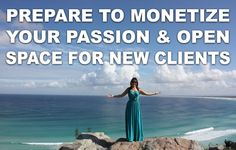 How To Prepare to Monetize Your Passion and Open Space for New Clients