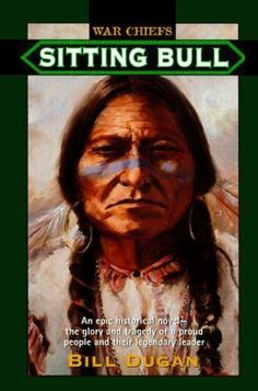 Sitting Bull: An Epic Historical novel- the Glory and Tragedy of a Proud People and their Legendary Leader (War Chiefs) by Bill Dugan. $4.07