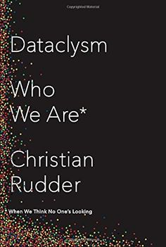 Dataclysm: Who We Are (When We Think No One's Looking) by...