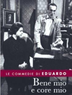 Eduardo De Filippo - Commedia: Bene mio e core mio