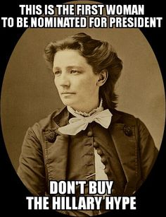 Victoria Woodhull, was the American leader of the Woman's Suffrage Movement, an activist for women's rights and labor reforms..  Victoria was the FIRST FEMALE to be nominated and run for the U.S. Presidency. The year was 1872..   (nominated by the Equal Rights Party)