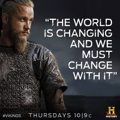 "'The world is changing and we must change with it"" -- Ragnar Lothbrok from ""Vikings"" Ragnar Quotes, Ragnar Lothbrok Quotes, Ragner Lothbrok, Viking Life, Viking Art, Viking Warrior, Viking Woman, Vikings Tv Series, Vikings Tv Show"