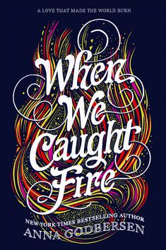 Cover Reveal: When We Caught Fire by Anna Godbersen - On sale October 2, 2018! #CoverReveal