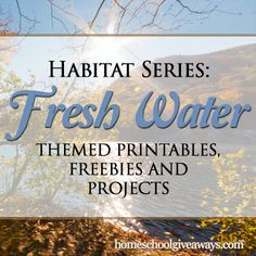 Habitat Series: Fresh Water Themed Printables, Freebies and Projects | Homeschool Giveaways