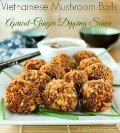 Vietnamese Mushroom Balls with an Apricot-Ginger Dipping Sauce - Maple ♥ Spice #vegan