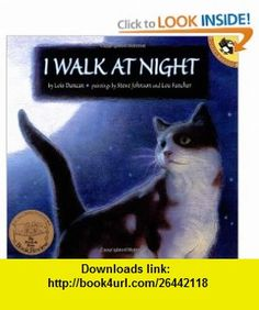 I Walk at Night (Picture Puffin ) (9780142300909) Lois Duncan, Steve Johnson, Lou Fancher , ISBN-10: 014230090X  , ISBN-13: 978-0142300909 ,  , tutorials , pdf , ebook , torrent , downloads , rapidshare , filesonic , hotfile , megaupload , fileserve