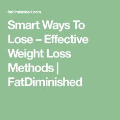 Smart Ways To Lose – Effective Weight Loss Methods | FatDiminished