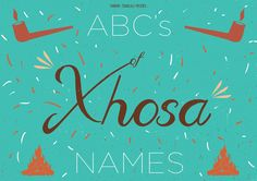 "Xhosa Names & Meanings: The ""ABC's of Xhosa Names""... 