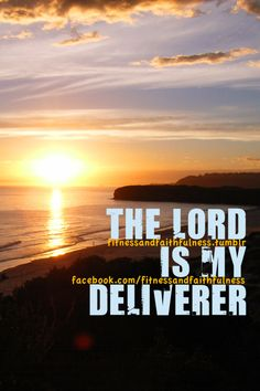 The Lord is my Deliverer.
