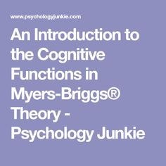 An Introduction to the Cognitive Functions in Myers-Briggs® Theory - Psychology Junkie