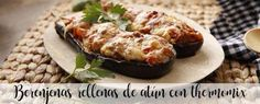 Berenjenas rellenas de atún con thermomix Relleno, Baked Potato, Food And Drink, Healthy Eating, Potatoes, Baking, Ethnic Recipes, Dinners, Color