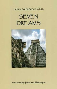 he publication of Seven Dreams, the first-ever bilingual single-author collection of contemporary Mayan poetry, is an important milestone in the recognition of its poetry both abroad and within Mexico, where indigenous poetry is mostly considered disconnected from the dominant concerns of mainstream Spanish-language poetry.