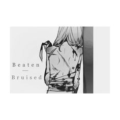 「 Beaten Bruised 」 ❤ liked on Polyvore featuring anime, manga, quotes, fillers, phrase, saying and text