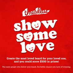 Show some love and we might show you some money! Submit your board by February 8! threadless.com/showsomelove