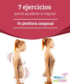 7 ejercicios que te ayudarán a mejorar tu postura corporal  Tener una buena postura corporal no solo mejora el aspecto físico y la autoconfianza sino que desempeña un papel determinante en la prevención de lesiones en las articulaciones, los músculos y los huesos.