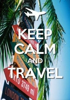 Keep Calm & Travel! Yes! Except in the mountains... I am scared of heights....
