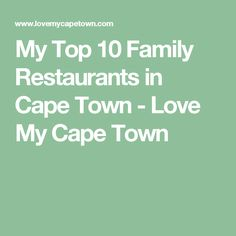My Top 10 Family Restaurants in Cape Town - Love My Cape Town