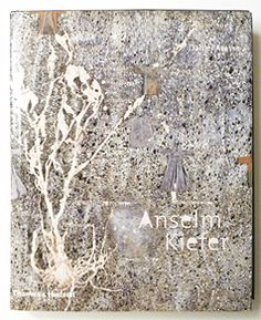 Anselm Kiefer, Thames and Hudson, 2001 Anselm Kiefer, Surrealism Painting, Sculpture Painting, Negative Space Art, Archetype Examples, Mixed Media Artists, Botanical Art, Dark Art, Oeuvre D'art