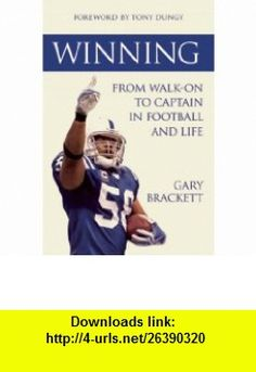 Winning From Walk-On to Captain, in Football and Life (9781578605194) Gary Brackett, Tony Dungy , ISBN-10: 1578605199  , ISBN-13: 978-1578605194 ,  , tutorials , pdf , ebook , torrent , downloads , rapidshare , filesonic , hotfile , megaupload , fileserve