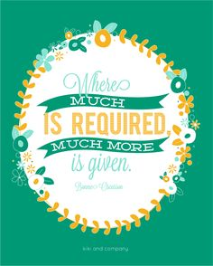 Where much is required, much more is given.  Bonnie Oscarson September 2014 Women's Meeting Printables #sharegoodness