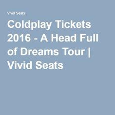 Coldplay Tickets 2016 - A Head Full of Dreams Tour | Vivid Seats