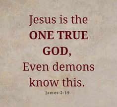 You believe that there is one God; you do well: the demons also believe, and tremble (James 2:19). Author Felicia Emanuel - Google+