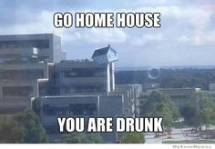 Too funny. hahaha go-home-youre-drunk-meme