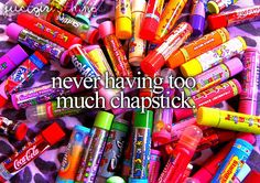 never having too much chapstick