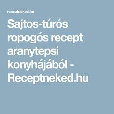 Sajtos-túrós ropogós recept aranytepsi konyhájából - Receptneked.hu